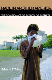 Race in Another America - The Significance of Skin Color in Brazil ebook by Edward E. Telles
