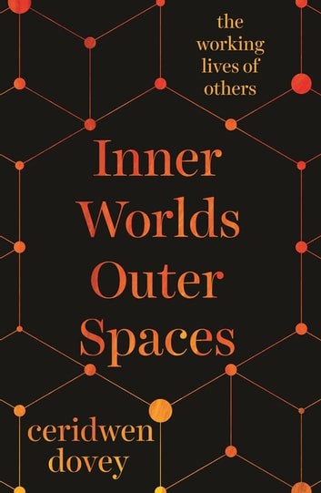 Inner Worlds Outer Spaces - The working lives of others ebook by Ceridwen Dovey