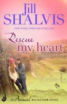 Rescue My Heart - The fun and irresistible romance! ebook by Jill Shalvis