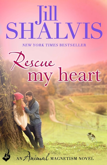 Rescue My Heart: Animal Magnetism Book 3 ebook by Jill Shalvis