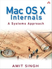 Mac OS X Internals: A Systems Approach ebook by Singh, Amit