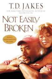 Not Easily Broken - A Novel ebook by T. D. Jakes