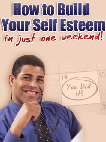 How To Build Your Self Esteem In Just One Week ebook by Mark