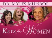 Keys For Women ebook by Dr. Myles Monroe