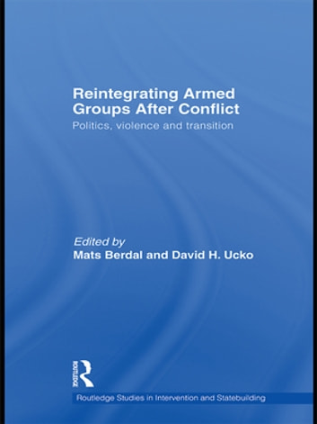 Reintegrating Armed Groups After Conflict - Politics, Violence and Transition ebook by