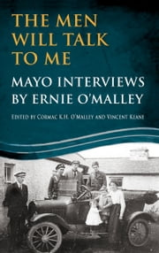 The Men Will Talk to Me (Ernie O'Malley series Mayo) ebook by Ernie O'Malley,Cormac  O'Malley,Vincent Keane