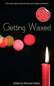 Getting Waxed - A collection of five erotic stories ebook by Jade Taylor,Garrett Calcaterra,J. Carron,Roxanne Sinclair,Sue Williams