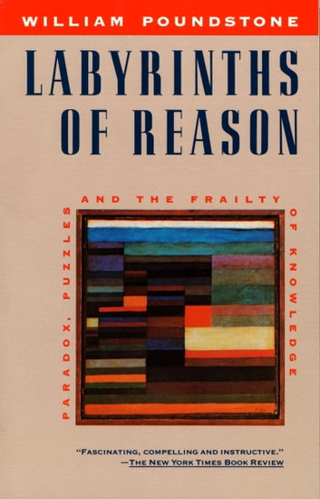 Labyrinths of Reason - Paradox, Puzzles, and the Frailty of Knowledge ebook by