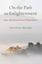 On the Path to Enlightenment - Heart Advice from the Great Tibetan Masters ebook by Matthieu Ricard
