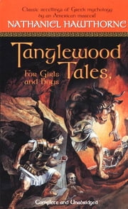 Tanglewood Tales - For Girls and Boys ebook by Nathaniel Hawthorne