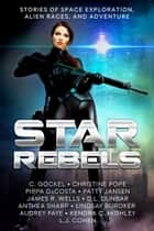 Star Rebels - Stories of Space Exploration, Alien Races, and Adventure ebook by