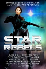 Star Rebels - Stories of Space Exploration, Alien Races, and Adventure ebook de Audrey Faye, C. Gockel, Christine Pope,...