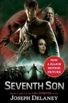 The Last Apprentice: Seventh Son - Book 1 and Book 2 ebook by Joseph Delaney