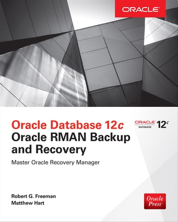 Oracle Database 12c Oracle RMAN Backup and Recovery ebook by Matthew Hart,Robert G. Freeman