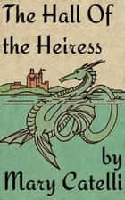 The Hall of the Heiress ebook by Mary Catelli