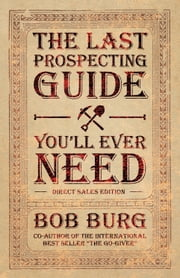 The Last Prospecting Guide Youll Ever Need - Direct Sales Edition ebook by Bob Burg