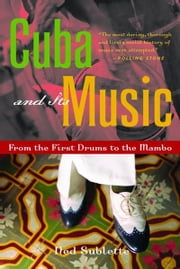 Cuba and Its Music: From the First Drums to the Mambo ebook by Kobo.Web.Store.Products.Fields.ContributorFieldViewModel