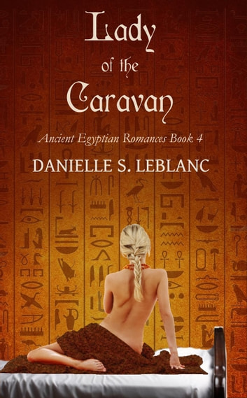 Lady of the Caravan - Ancient Egyptian Romances, #4 ebook by Danielle S. LeBlanc