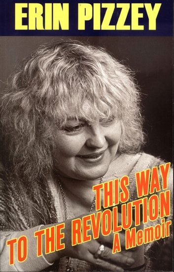 This Way to the Revolution - A Memoir ebook by Erin Pizzey