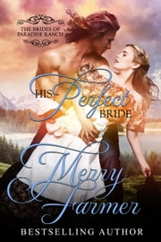 His Perfect Bride - The Brides of Paradise Ranch - Spicy Version, #1 ebook by Merry Farmer