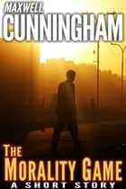 The Morality Game (A Short Story) ebook by Maxwell Cunningham