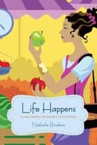 Life Happens - Living a Healthy Life Despite a Chronic Illness ebook by Nathalie Brisebois
