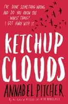 Ketchup Clouds ebook by Annabel Pitcher
