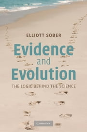 Evidence and Evolution - The Logic Behind the Science ebook by Elliott Sober
