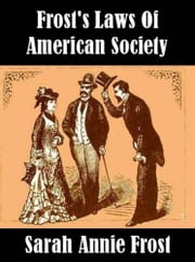 Frost's Laws And By-Laws Of American Society ebook by Sarah Annie Frost