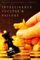 Intelligence Success and Failure - The Human Factor ebook by Uri Bar-Joseph, Rose McDermott