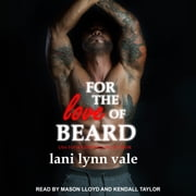 For the Love of Beard audiobook by Lani Lynn Vale