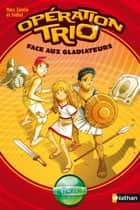 Opération Trio - Face aux gladiateurs ebook by Marc Cantin, Isabel