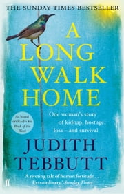 A Long Walk Home - One Woman's Story of Kidnap, Hostage, Loss - and Survival ebook by Judith Tebbutt
