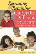 Recruiting and Retaining Culturally Different Students in Gifted Education ebook by Donna Ford, Ph.D.