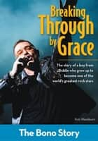 Breaking Through By Grace: The Bono Story ebook by Kim Washburn