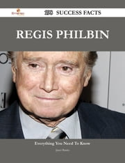 Regis Philbin 198 Success Facts - Everything you need to know about Regis Philbin ebook by Janet Banks