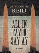 ALL IN FAVOR, SAY AY ebook by JACK MARTIN REID