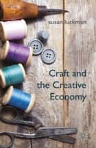 Craft and the Creative Economy ebook by S. Luckman