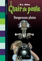Chair de poule, Tome 3 - Dangereuses photos ebook by R.L Stine