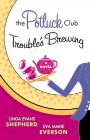 Potluck Club--Trouble's Brewing, The (The Potluck Catering Club) - A Novel ebook by Linda Evans Shepherd,Eva Marie Everson