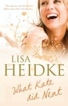 What Kate Did Next ebook by Lisa Heidke