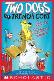 Two Dogs in a Trench Coat Go to School (Two Dogs in a Trench Coat #1) ebook by Julie Falatko, Colin Jack