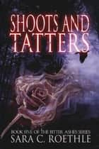 Shoots and Tatters ebook by Sara C. Roethle