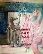 Dragon's Heart Crystal ebook by Thomas James Gallagher