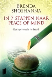 In 7 stappen naar peace of mind ebook by Brenda Shoshanna,Inger Limburg
