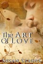 The Art Of Love ebook by Susan Stahls
