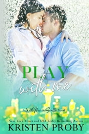 Play With Me - A With Me In Seattle Novel ebook by Kristen Proby