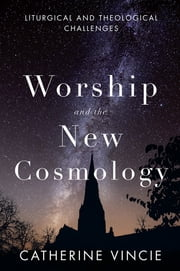 Worship and the New Cosmology - Liturgical and Theological Challenges ebook by Catherine Vincie RSHM, PhD