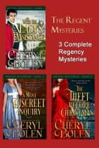The Regent Mysteries - 3 Regency Romance Mysteries ebook by Cheryl Bolen