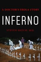 Inferno - A Doctor's Ebola Story ebook by Steven Hatch, M.D.
